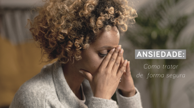 Ansiedade: Dicas de Como Controlar e Tratamentos Naturais